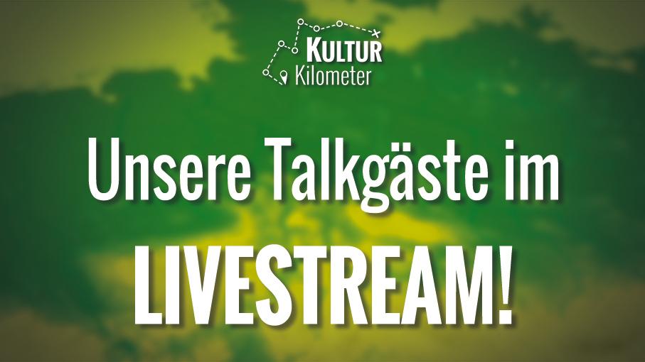 KulturKilometer – Talkgäste im Livestream – Rückblick